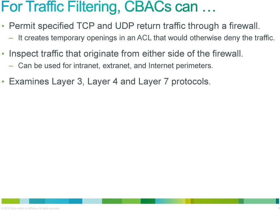 Inspect traffic that originate from either side of the firewall.