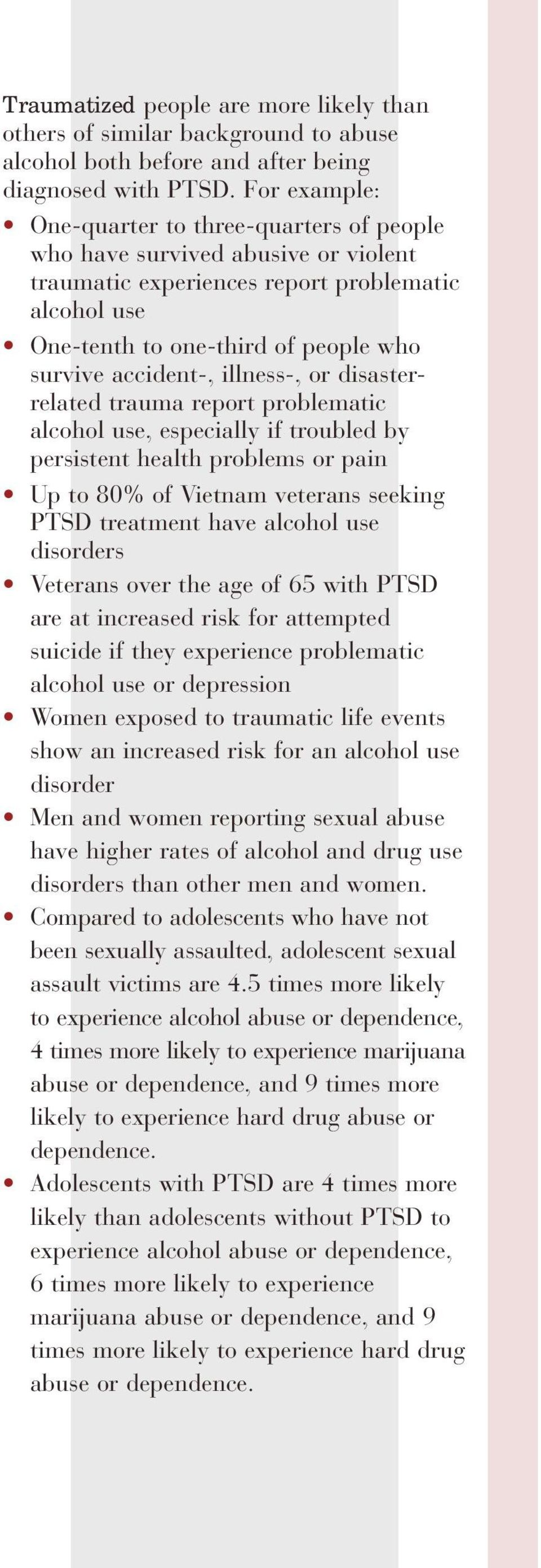 illness-, or disasterrelated trauma report problematic alcohol use, especially if troubled by persistent health problems or pain Up to 80% of Vietnam veterans seeking PTSD treatment have alcohol use