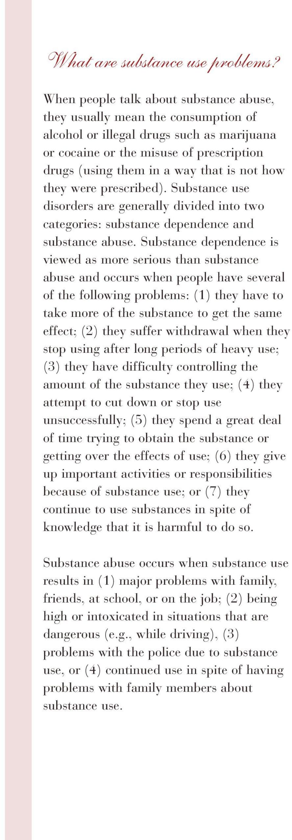 how they were prescribed). Substance use disorders are generally divided into two categories: substance dependence and substance abuse.