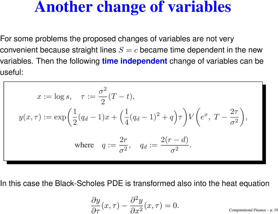 Then the following time independent change of variables can be useful: x := log s, τ := σ2 T t), 2 1 yx, τ) := exp 2 q d 1)x + 1