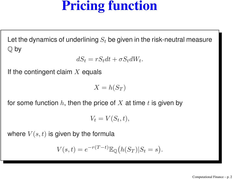 X = hs T ) for some function h, then the price of X at time t is given by V t = V S t,