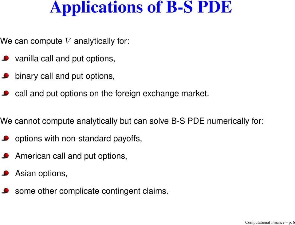 We cannot compute analytically but can solve B-S PDE numerically for: options with non-standard