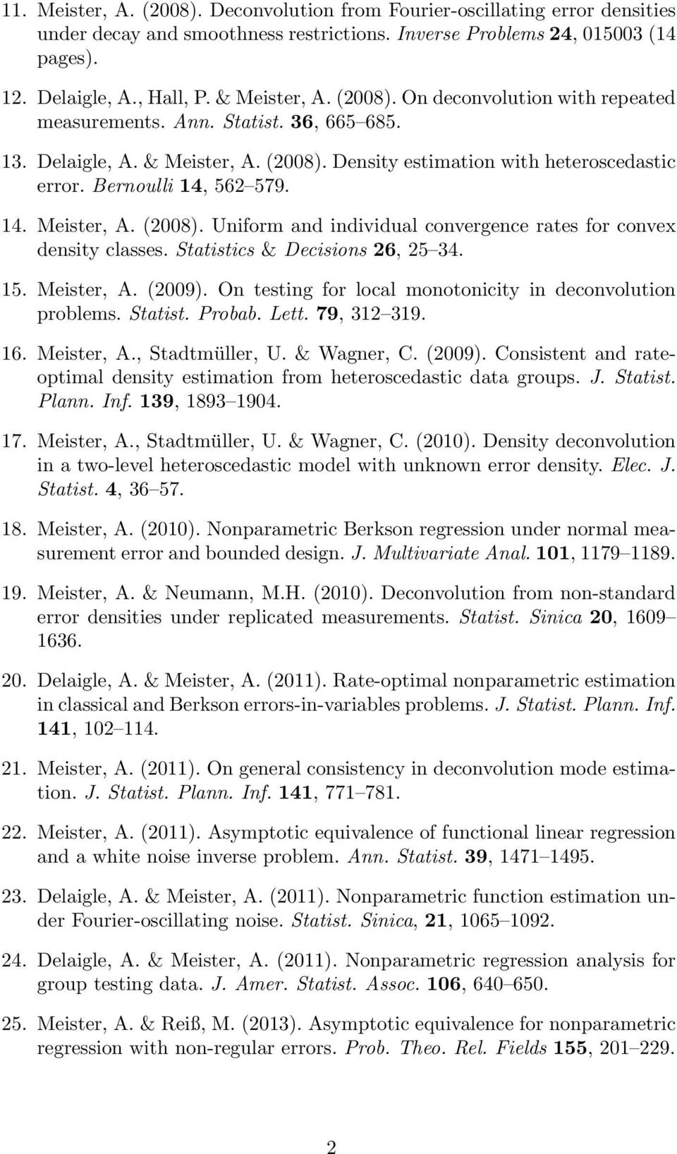 Statistics & Decisions 26, 25 34. 15. Meister, A. (2009). On testing for local monotonicity in deconvolution problems. Statist. Probab. Lett. 79, 312 319. 16. Meister, A., Stadtmüller, U. & Wagner, C.