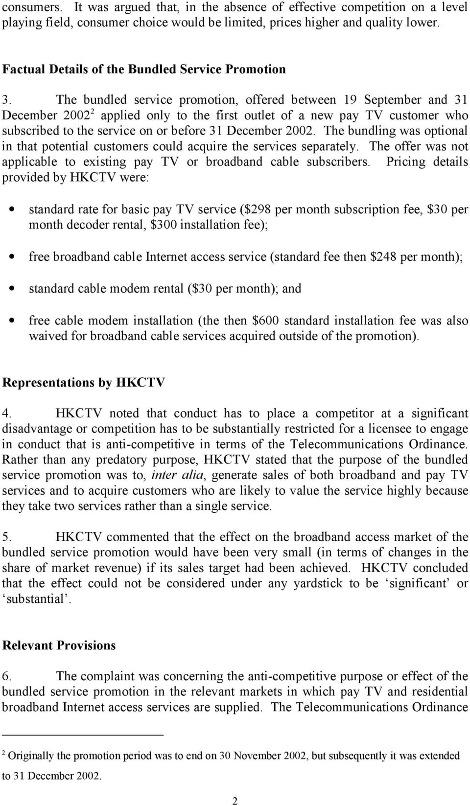The bundled service promotion, offered between 19 September and 31 December 2002 2 applied only to the first outlet of a new pay TV customer who subscribed to the service on or before 31 December