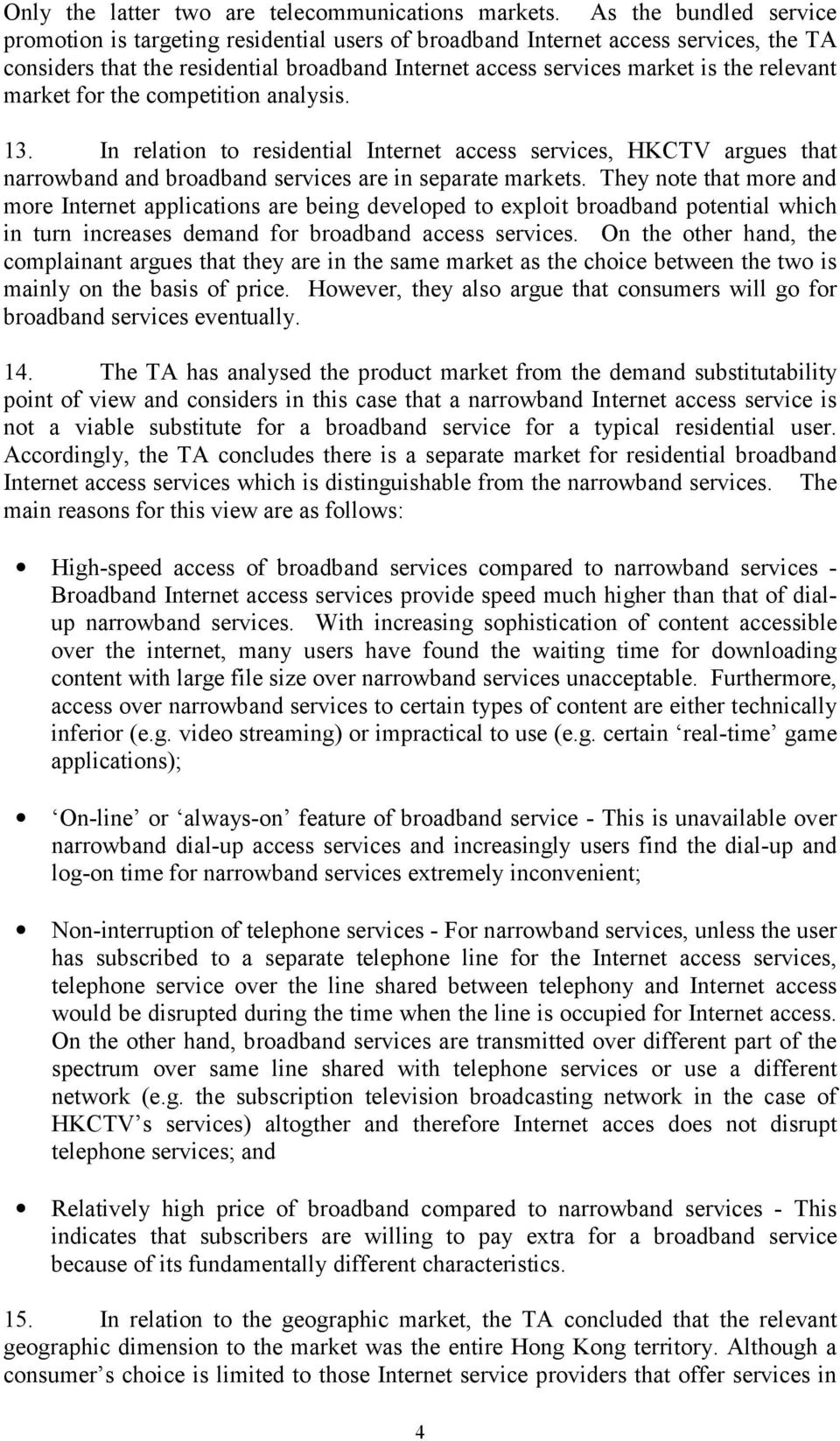 market for the competition analysis. 13. In relation to residential Internet access services, HKCTV argues that narrowband and broadband services are in separate markets.