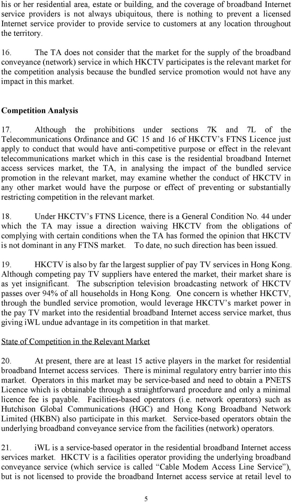 The TA does not consider that the market for the supply of the broadband conveyance (network) service in which HKCTV participates is the relevant market for the competition analysis because the