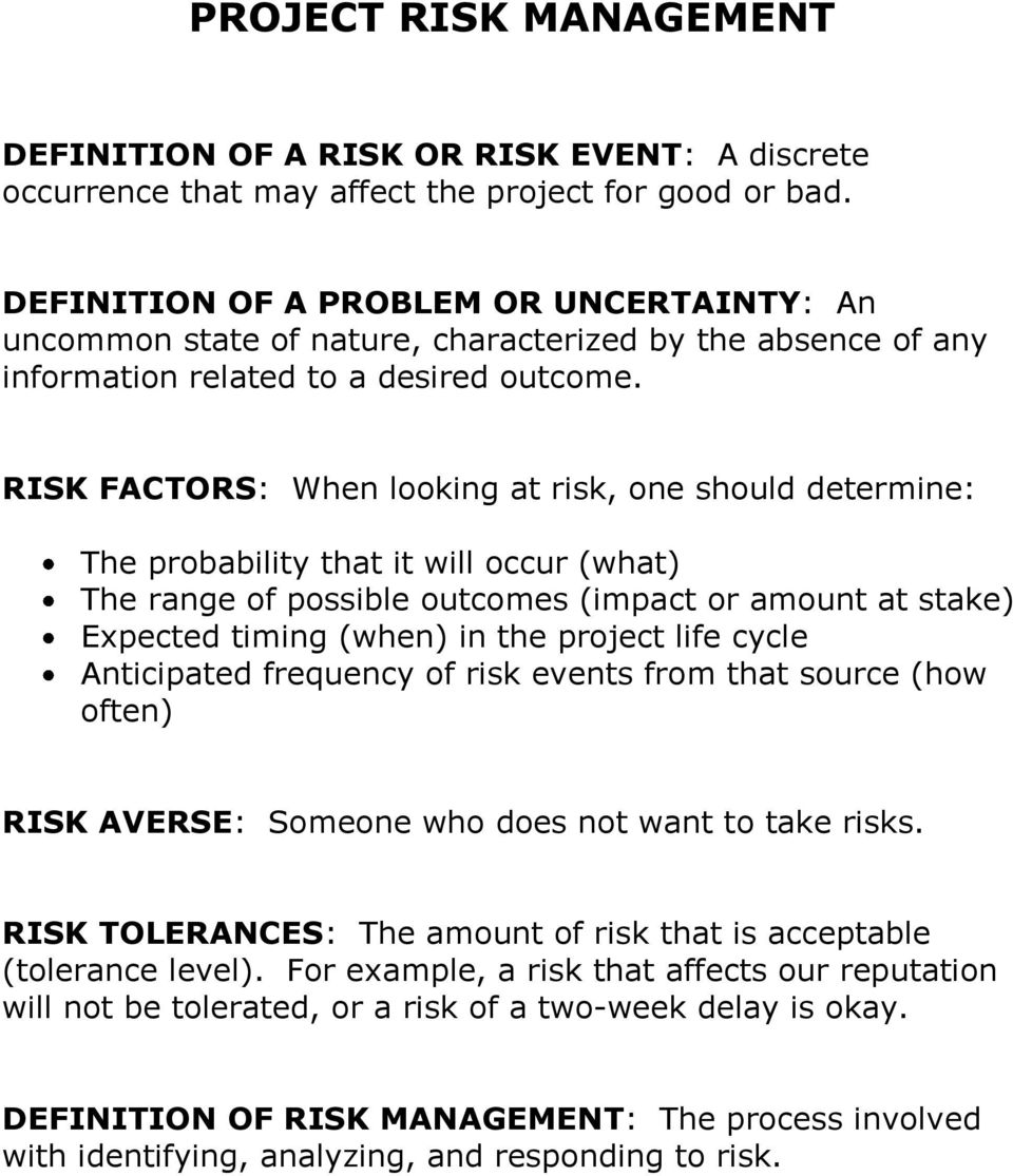 RISK FACTORS: When looking at risk, one should determine: The probability that it will occur (what) The range of possible outcomes (impact or amount at stake) Expected timing (when) in the project