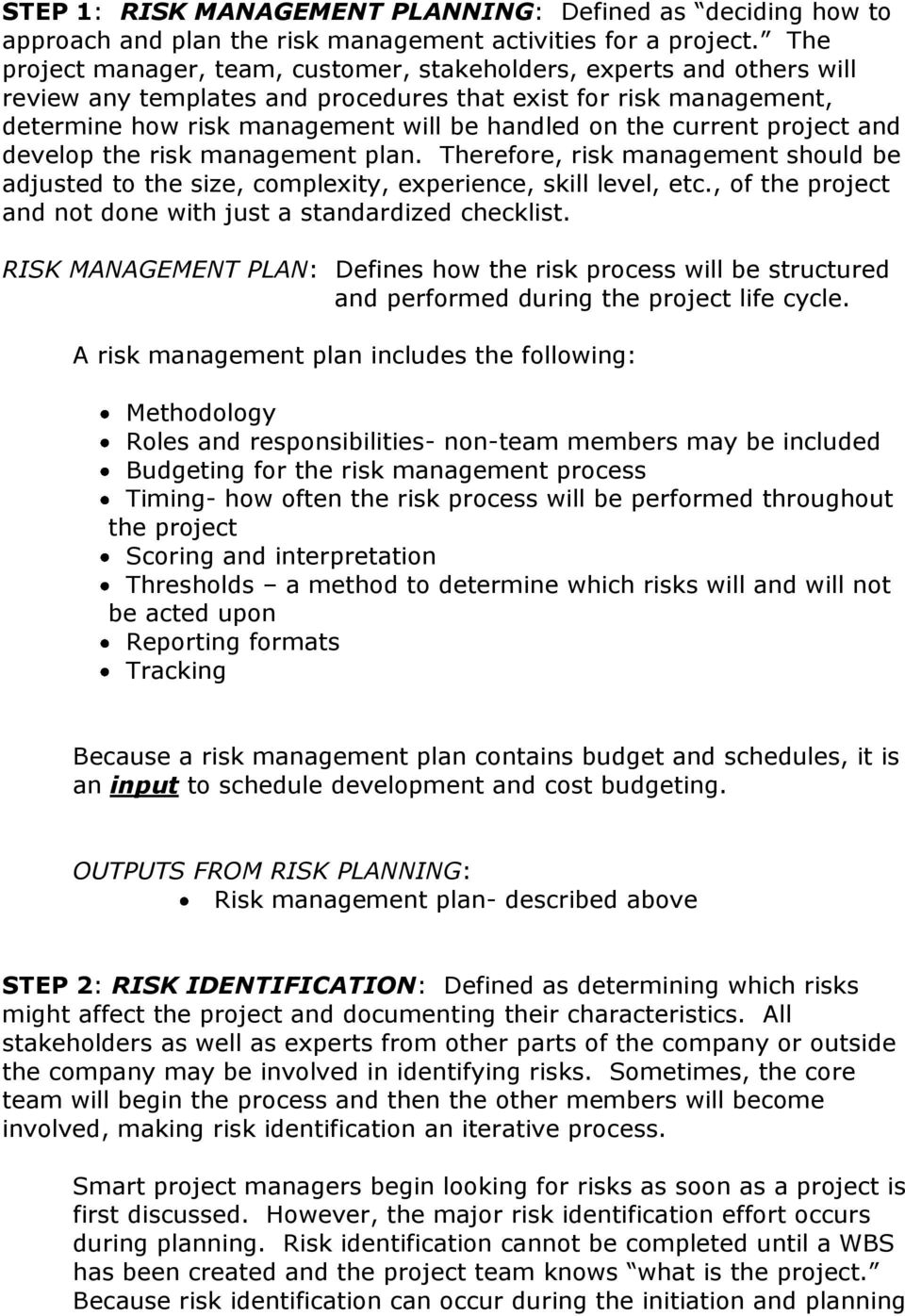 current project and develop the risk management plan. Therefore, risk management should be adjusted to the size, complexity, experience, skill level, etc.