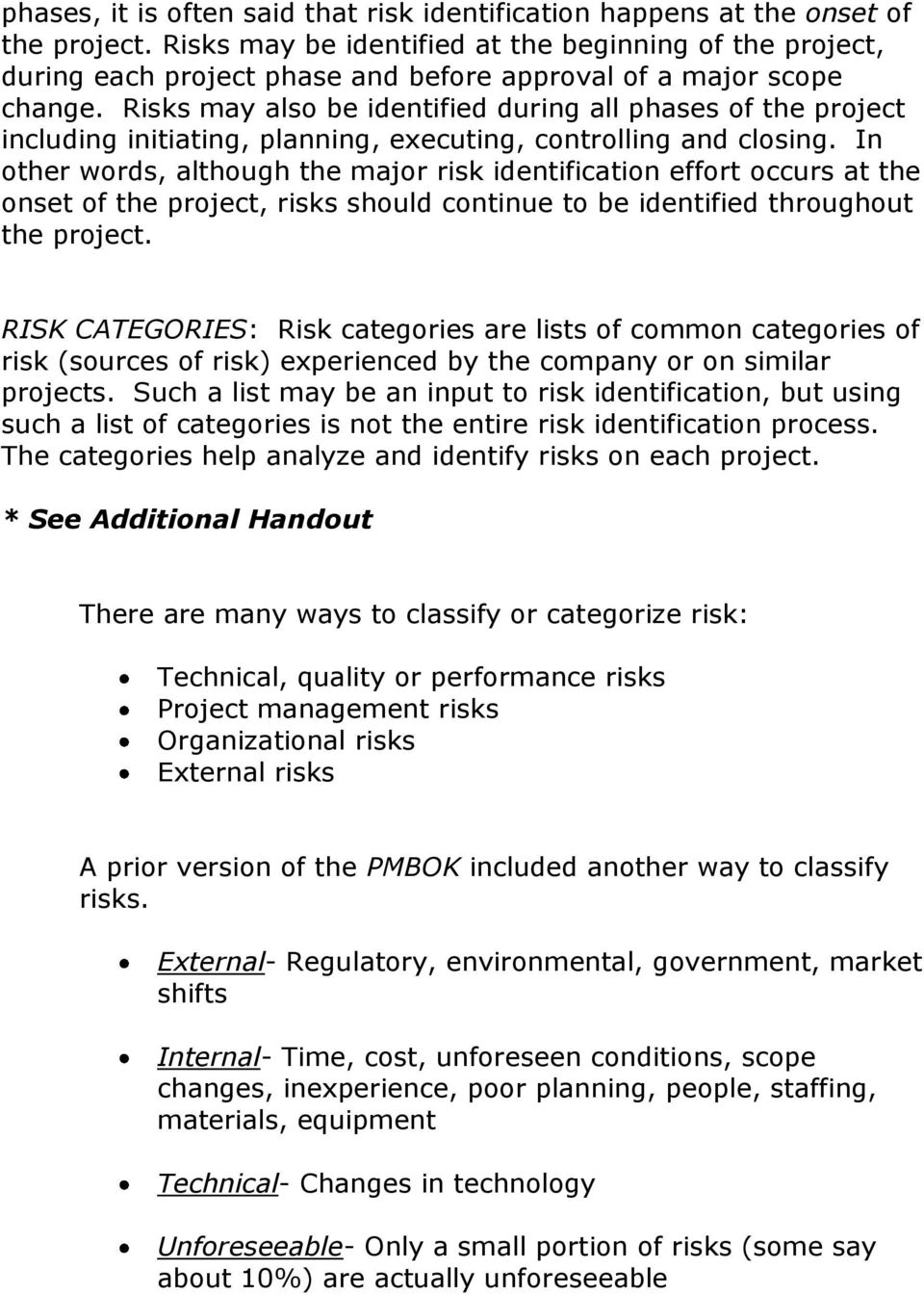 Risks may also be identified during all phases of the project including initiating, planning, executing, controlling and closing.