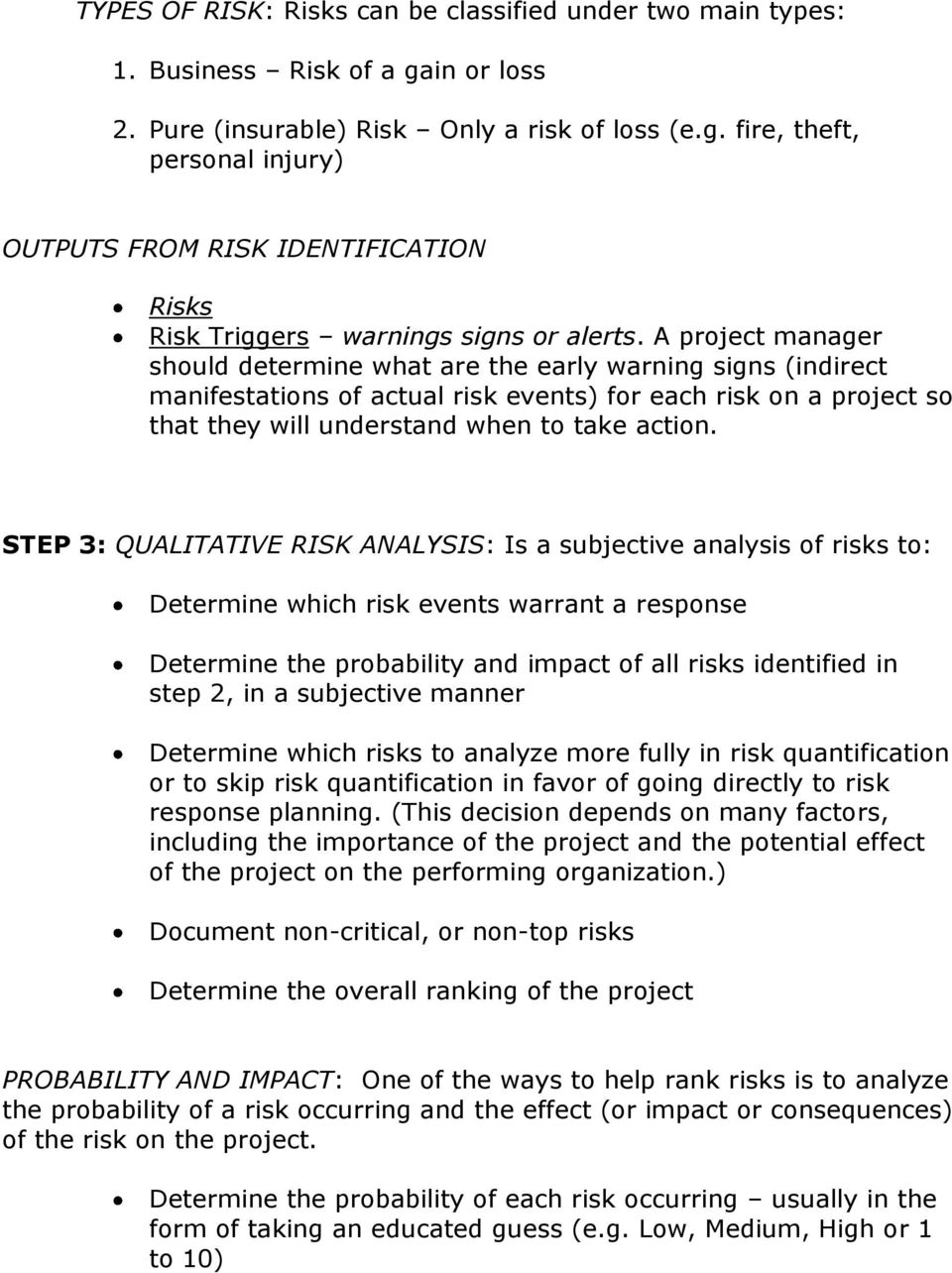 STEP 3: QUALITATIVE RISK ANALYSIS: Is a subjective analysis of risks to: Determine which risk events warrant a response Determine the probability and impact of all risks identified in step 2, in a