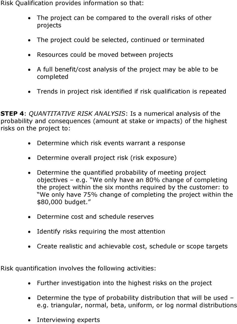numerical analysis of the probability and consequences (amount at stake or impacts) of the highest risks on the project to: Determine which risk events warrant a response Determine overall project