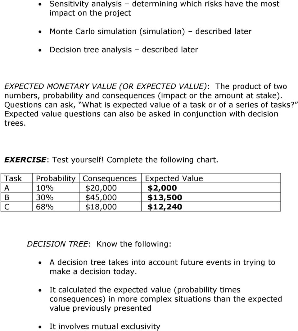 Expected value questions can also be asked in conjunction with decision trees. EXERCISE: Test yourself! Complete the following chart.