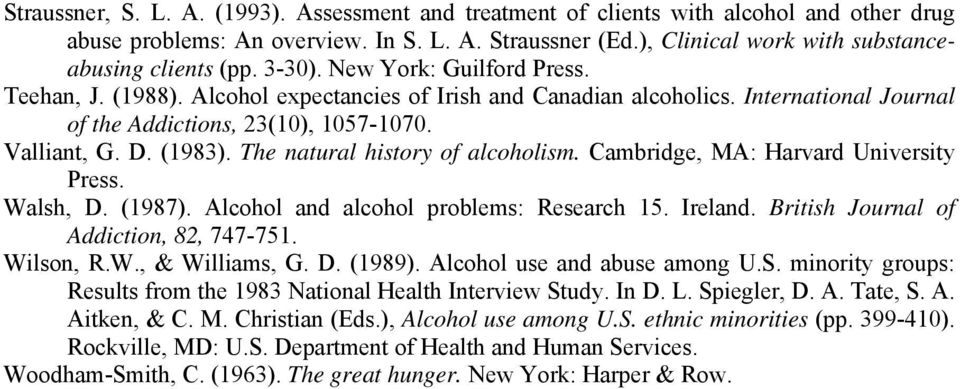 The natural history of alcoholism. Cambridge, MA: Harvard University Press. Walsh, D. (1987). Alcohol and alcohol problems: Research 15. Ireland. British Journal of Addiction, 82, 747-751. Wilson, R.