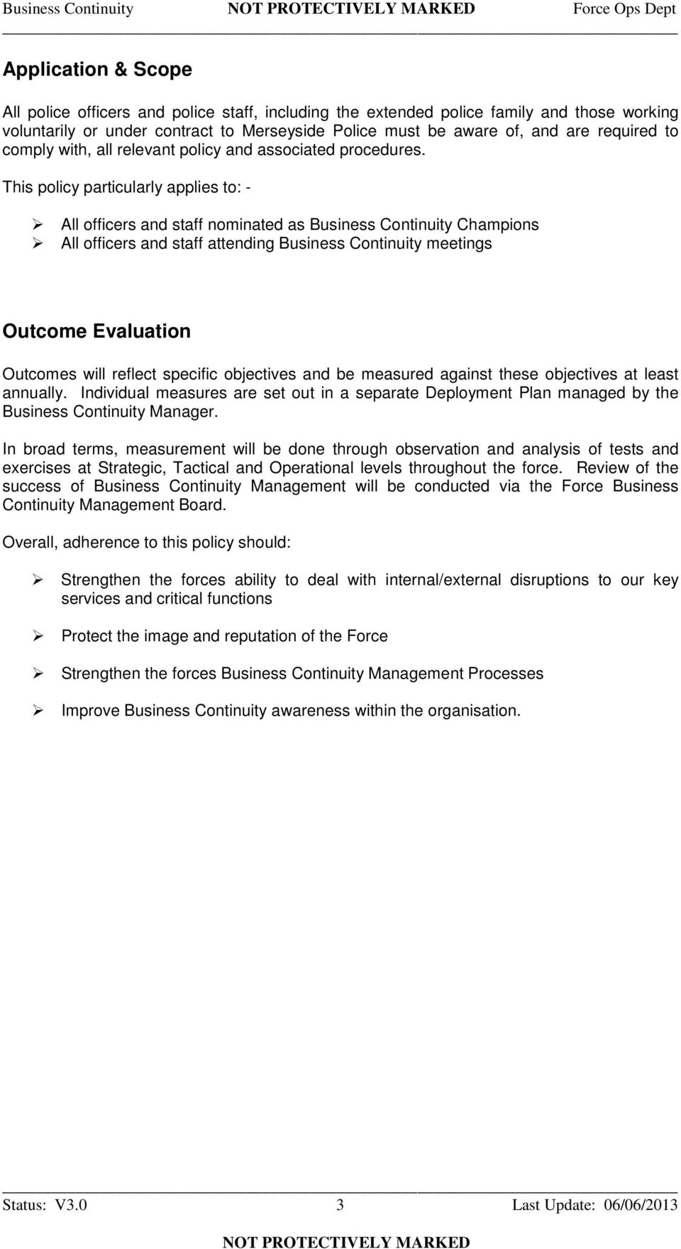 This policy particularly applies to: - All officers and staff nominated as Business Continuity Champions All officers and staff attending Business Continuity meetings Outcome Evaluation Outcomes will
