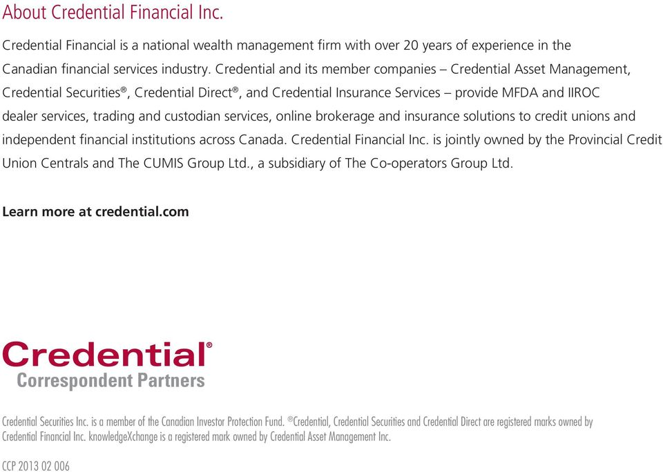 Credential and its member companies Credential Asset Management, Credential Securities, Credential Direct, and Credential Insurance Services provide MFDA and IIROC dealer services, trading and
