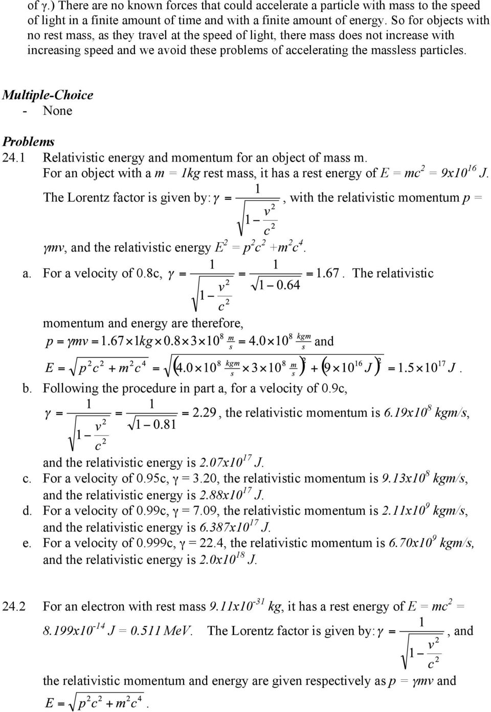 momentum for an object of mass m For an object with a m = 1kg rest mass, it has a rest energy of E = mc 2 = 9x10 16 J The Lorentz factor is given by:, with the relativistic momentum p = γmv, the