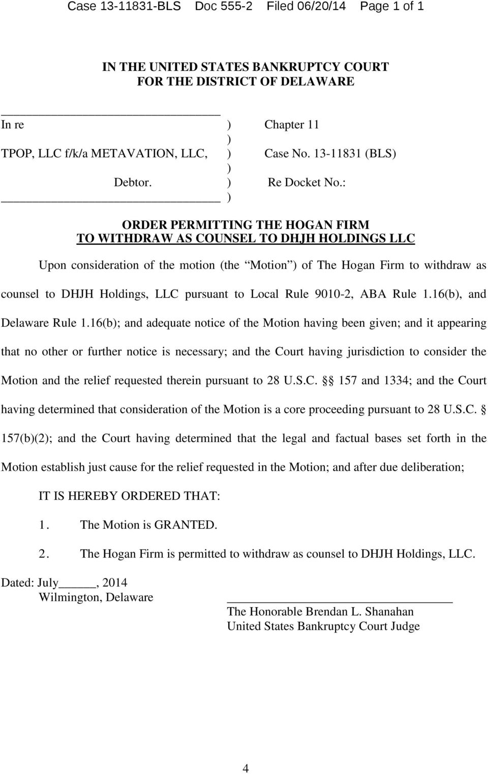 : ORDER PERMITTING THE HOGAN FIRM TO WITHDRAW AS COUNSEL TO DHJH HOLDINGS LLC Upon consideration of the motion (the Motion of The Hogan Firm to withdraw as counsel to DHJH Holdings, LLC pursuant to