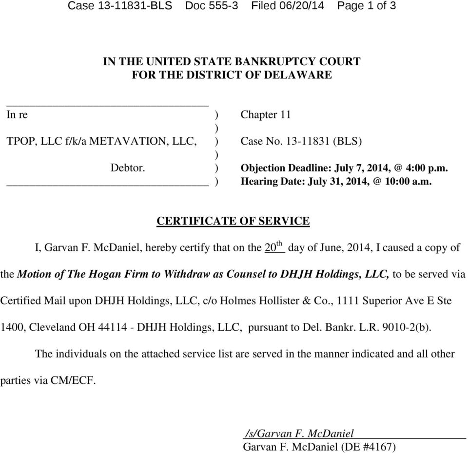 McDaniel, hereby certify that on the 20 th day of June, 2014, I caused a copy of the Motion of The Hogan Firm to Withdraw as Counsel to DHJH Holdings, LLC, to be served via Certified Mail upon DHJH