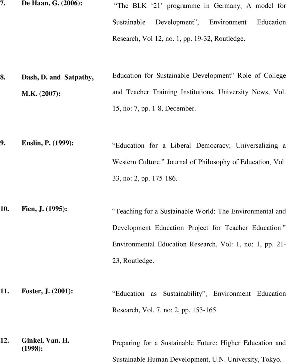 (1995): Teaching for a Sustainable World: The Environmental and Development Education Project for Teacher Education. Environmental Education Research, Vol: 1, no: 1, pp. 21-23, Routledge. 11.