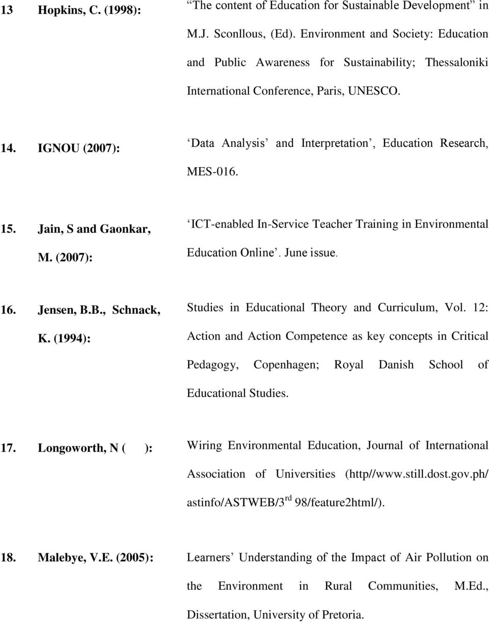 IGNOU (2007): Data Analysis and Interpretation, Education Research, MES-016. 15. Jain, S and Gaonkar, M. (2007): ICT-enabled In-Service Teacher Training in Environmental Education Online. June issue.
