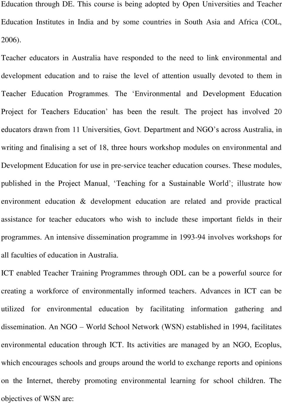 The Environmental and Development Education Project for Teachers Education has been the result. The project has involved 20 educators drawn from 11 Universities, Govt.