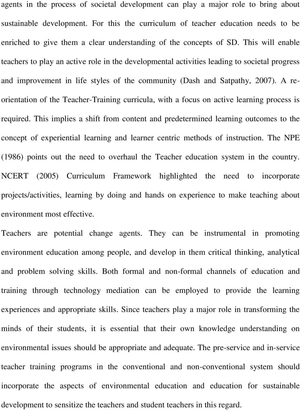 This will enable teachers to play an active role in the developmental activities leading to societal progress and improvement in life styles of the community (Dash and Satpathy, 2007).