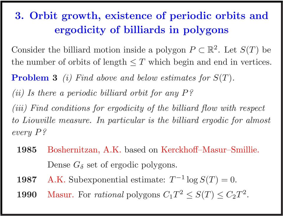 (ii) Is there a periodic billiard orbit for any P? (iii) Find conditions for ergodicity of the billiard flow with respect to Liouville measure.