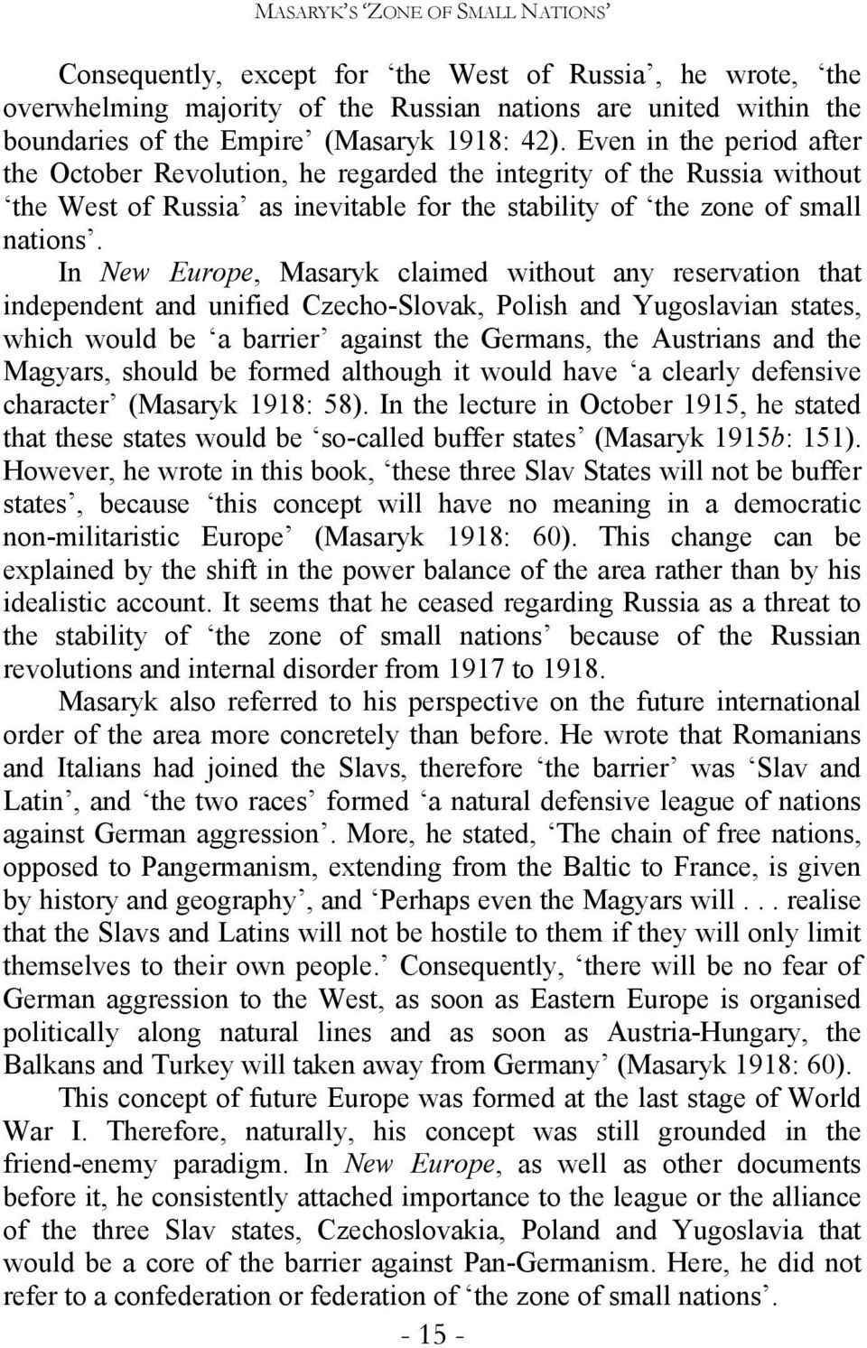 In New Europe, Masaryk claimed without any reservation that independent and unified Czecho-Slovak, Polish and Yugoslavian states, which would be a barrier against the Germans, the Austrians and the