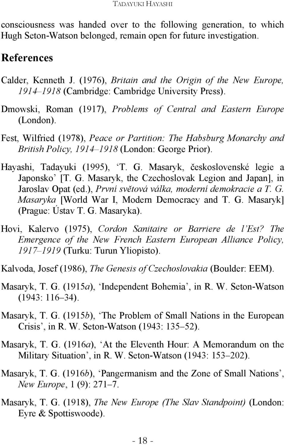 Fest, Wilfried (1978), Peace or Partition: The Habsburg Monarchy and British Policy, 1914 1918 (London: George Prior). Hayashi, Tadayuki (1995), T. G. Masaryk, československé legie a Japonsko [T. G. Masaryk, the Czechoslovak Legion and Japan], in Jaroslav Opat (ed.
