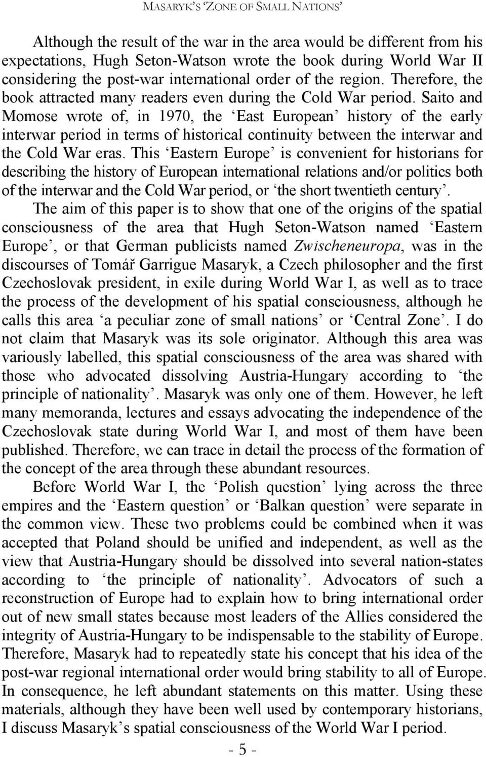 Saito and Momose wrote of, in 1970, the East European history of the early interwar period in terms of historical continuity between the interwar and the Cold War eras.