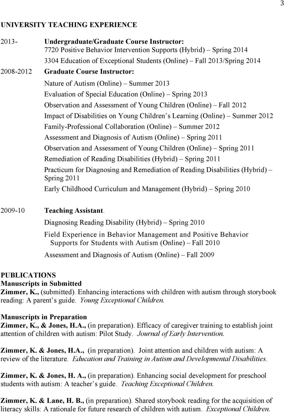 Fall 2012 Impact of Disabilities on Young Children s Learning (Online) Summer 2012 Family-Professional Collaboration (Online) Summer 2012 Assessment and Diagnosis of Autism (Online) Spring 2011