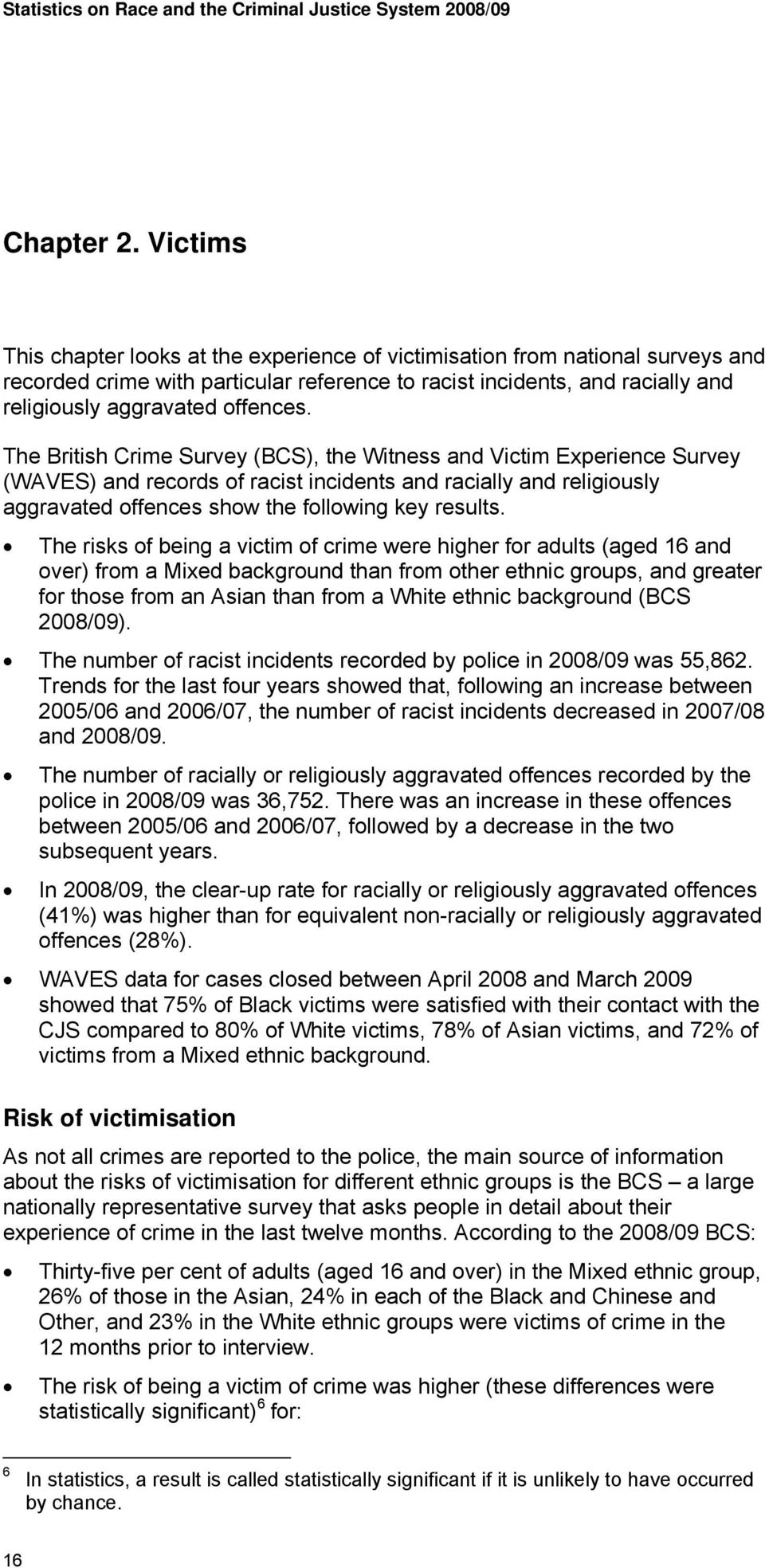 The British Crime Survey (BCS), the Witness and Victim Experience Survey (WAVES) and records of racist incidents and racially and religiously aggravated offences show the following key results.