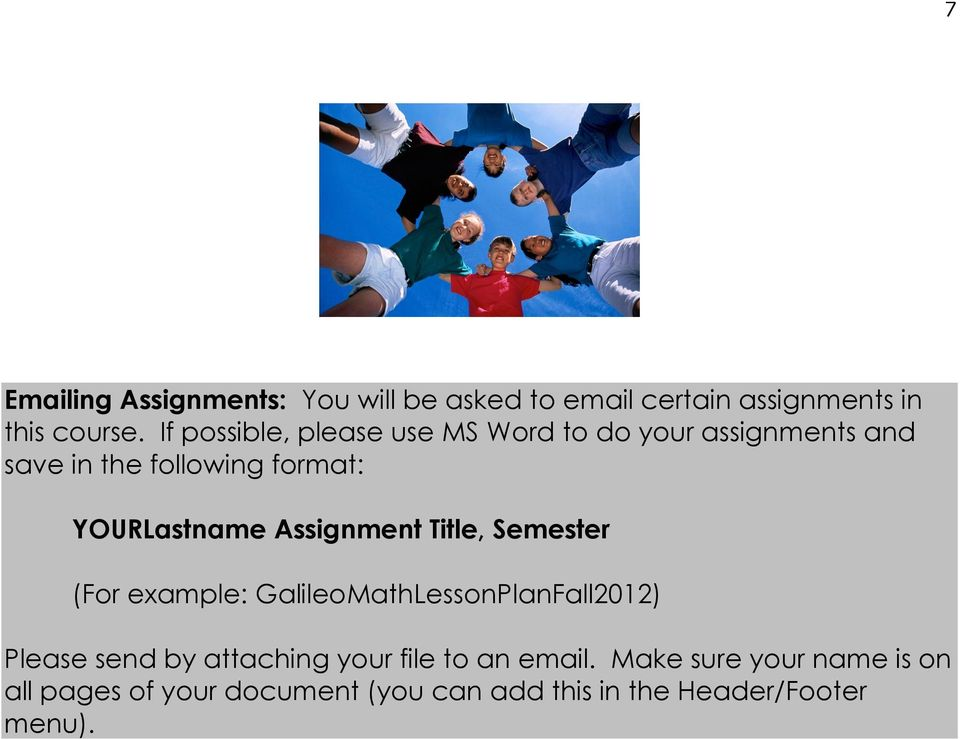 Assignment Title, Semester (For example: GalileoMathLessonPlanFall2012) Please send by attaching your