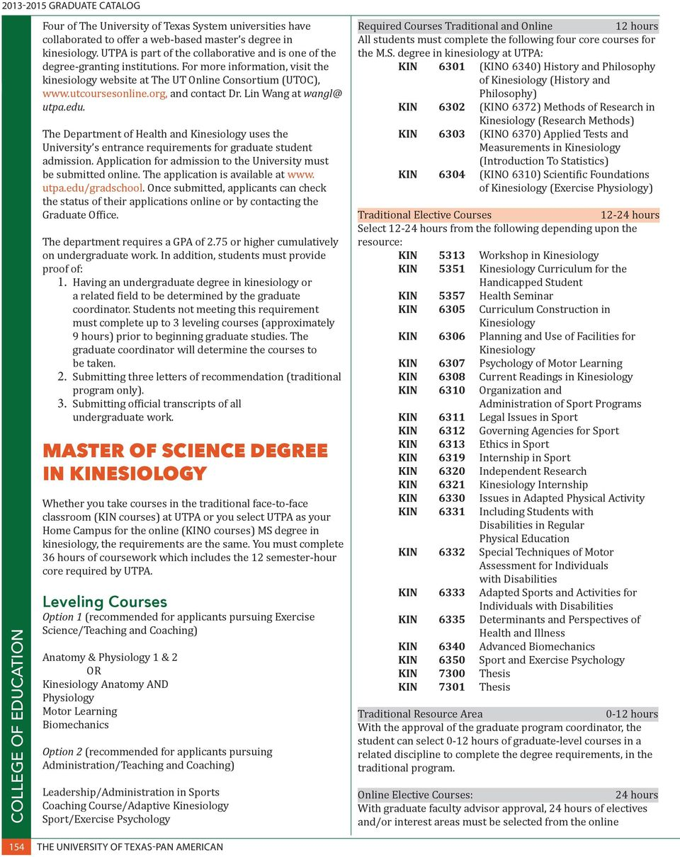 org, and contact Dr. Lin Wang at wangl@ utpa.edu. The Department of Health and Kinesiology uses the University s entrance requirements for graduate student admission.