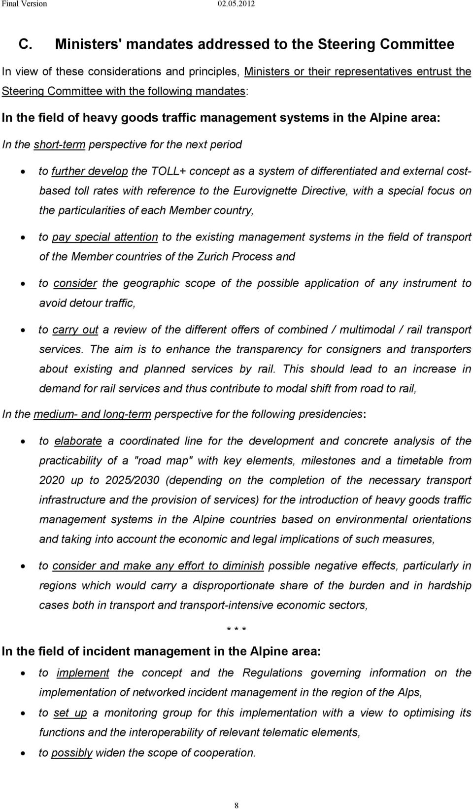 differentiated and external costbased toll rates with reference to the Eurovignette Directive, with a special focus on the particularities of each Member country, to pay special attention to the