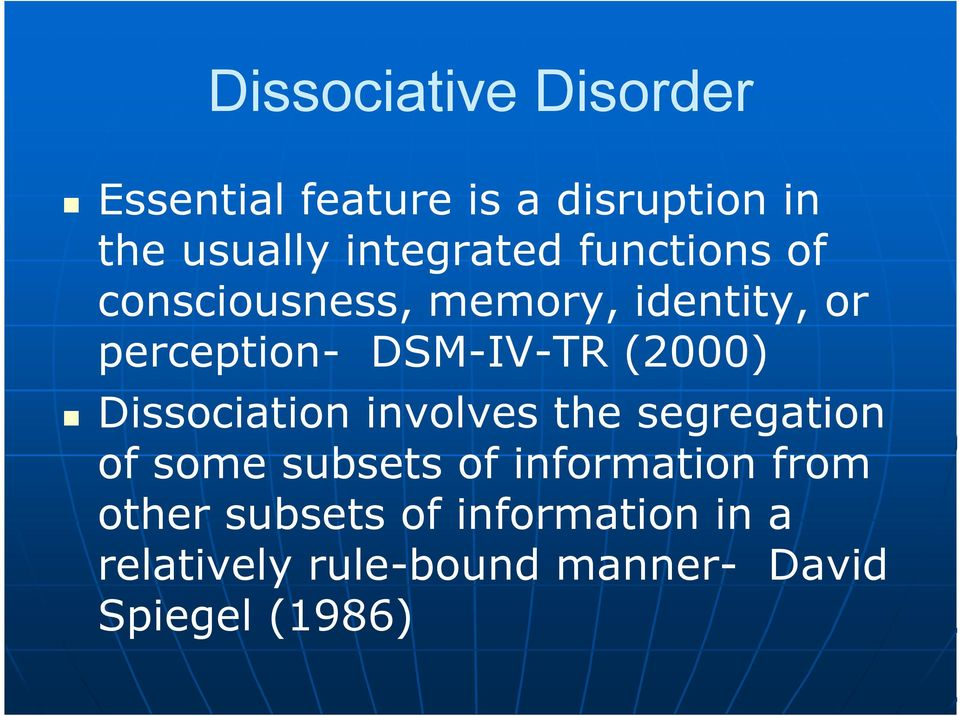 DSM-IV-TR (2000) Dissociation involves the segregation of some subsets of