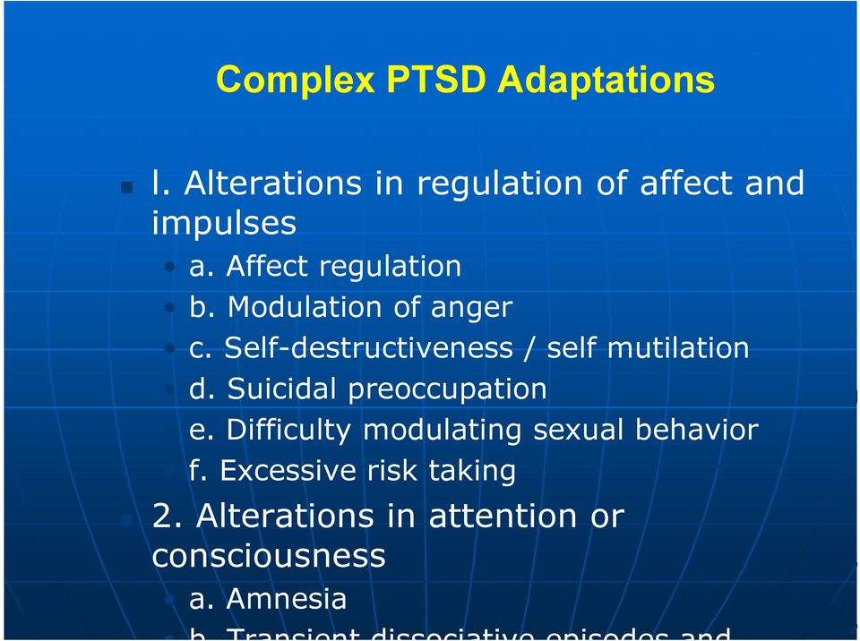 Suicidal preoccupation e. Difficulty modulating sexual behavior f.