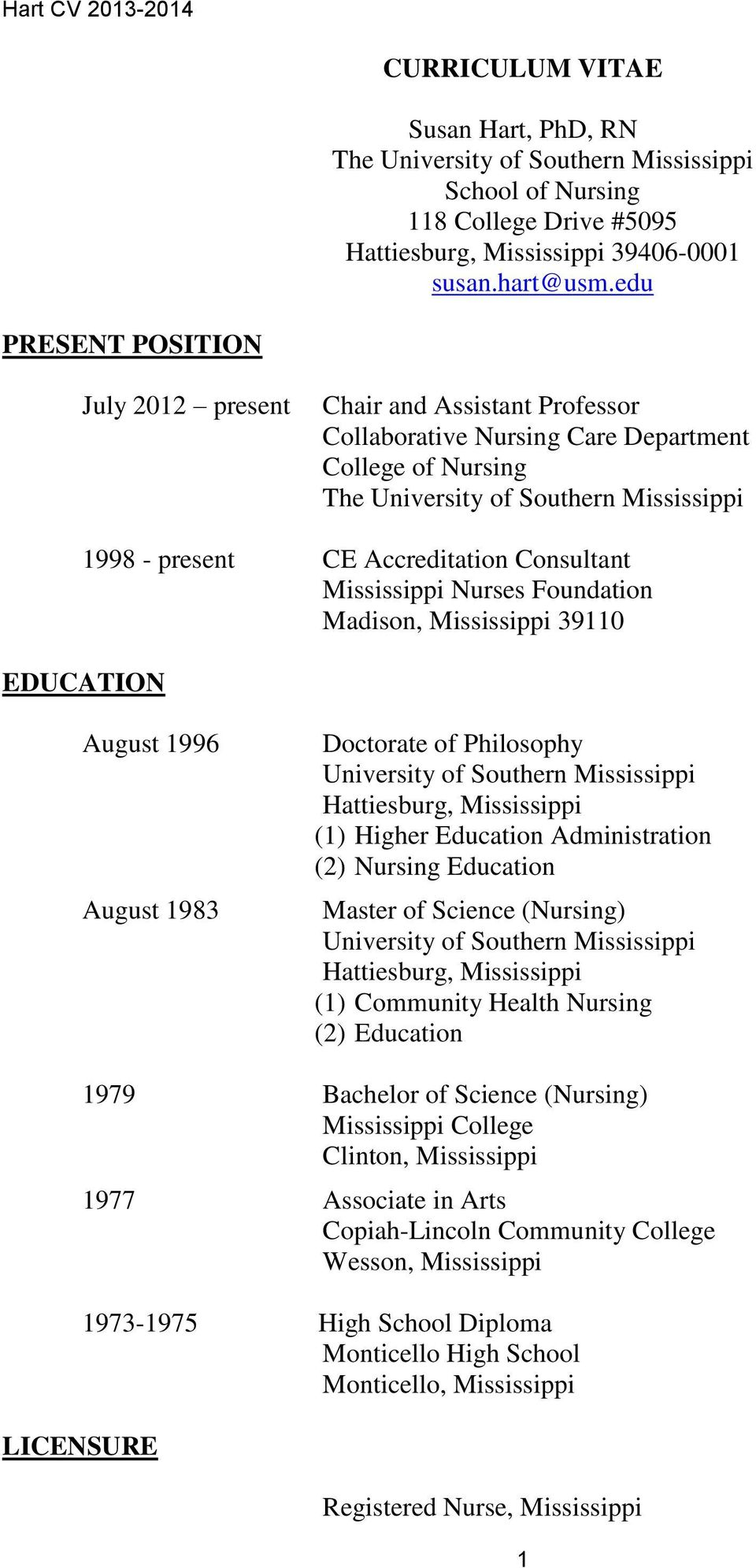 Consultant Mississippi Nurses Foundation Madison, Mississippi 39110 EDUCATION August 1996 August 1983 Doctorate of Philosophy University of Southern Mississippi Hattiesburg, Mississippi (1) Higher