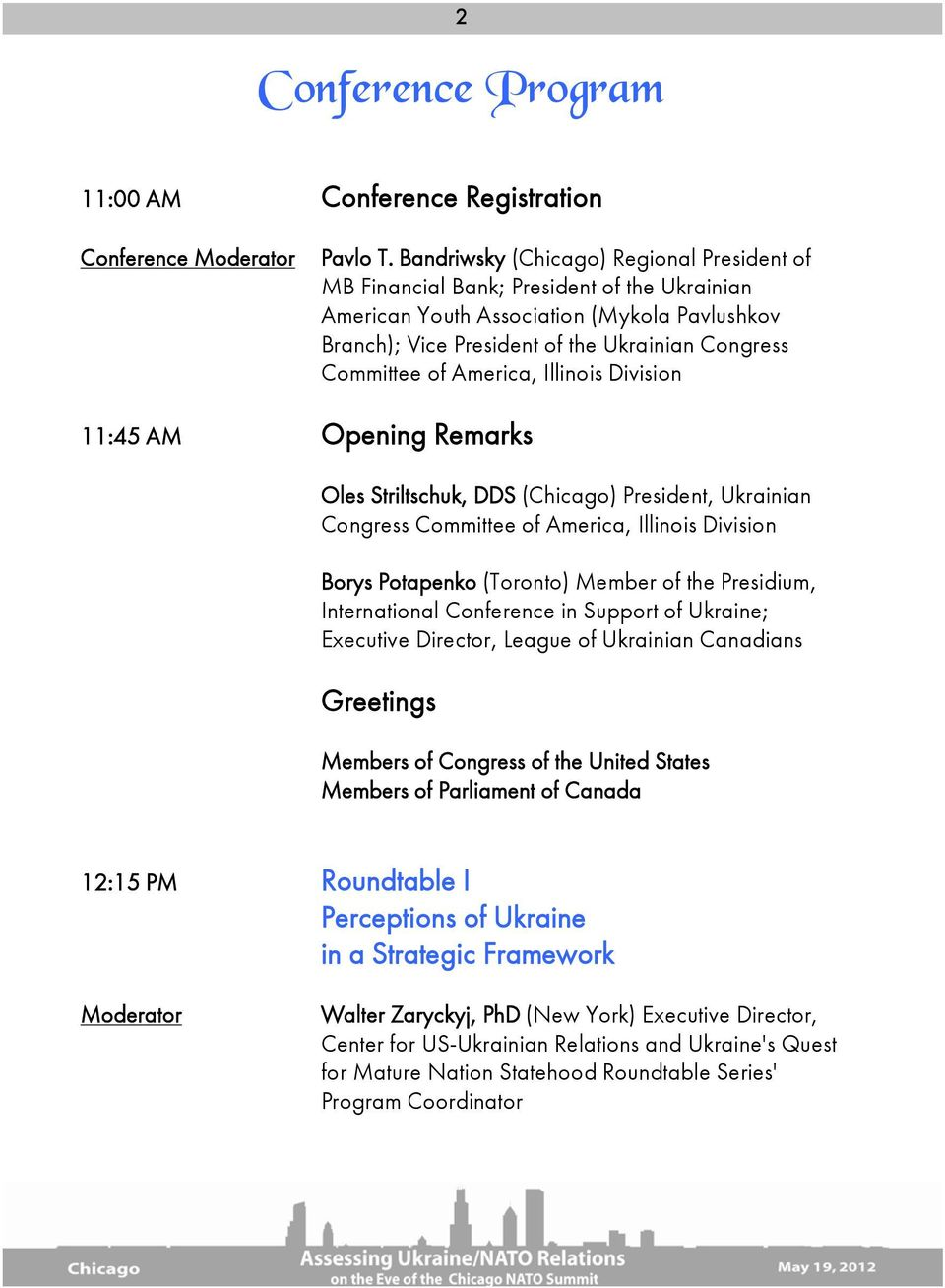 America, Illinois Division 11:45 AM Opening Remarks Oles Striltschuk, DDS (Chicago) President, Ukrainian Congress Committee of America, Illinois Division Borys Potapenko (Toronto) Member of the
