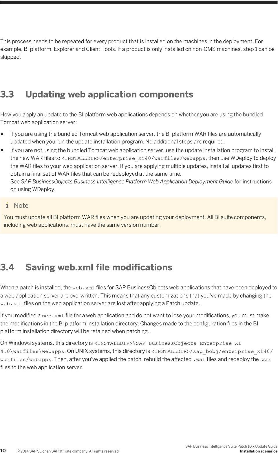 3 Updating web application components How you apply an update to the BI platform web applications depends on whether you are using the bundled Tomcat web application server: If you are using the