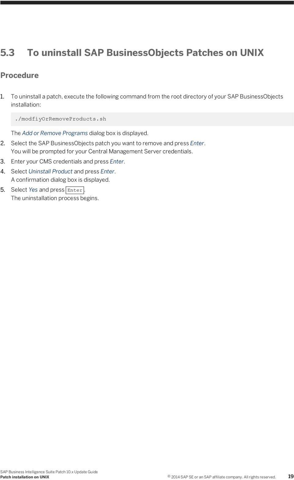 sh The Add or Remove Programs dialog box is displayed. 2. Select the SAP BusinessObjects patch you want to remove and press Enter.