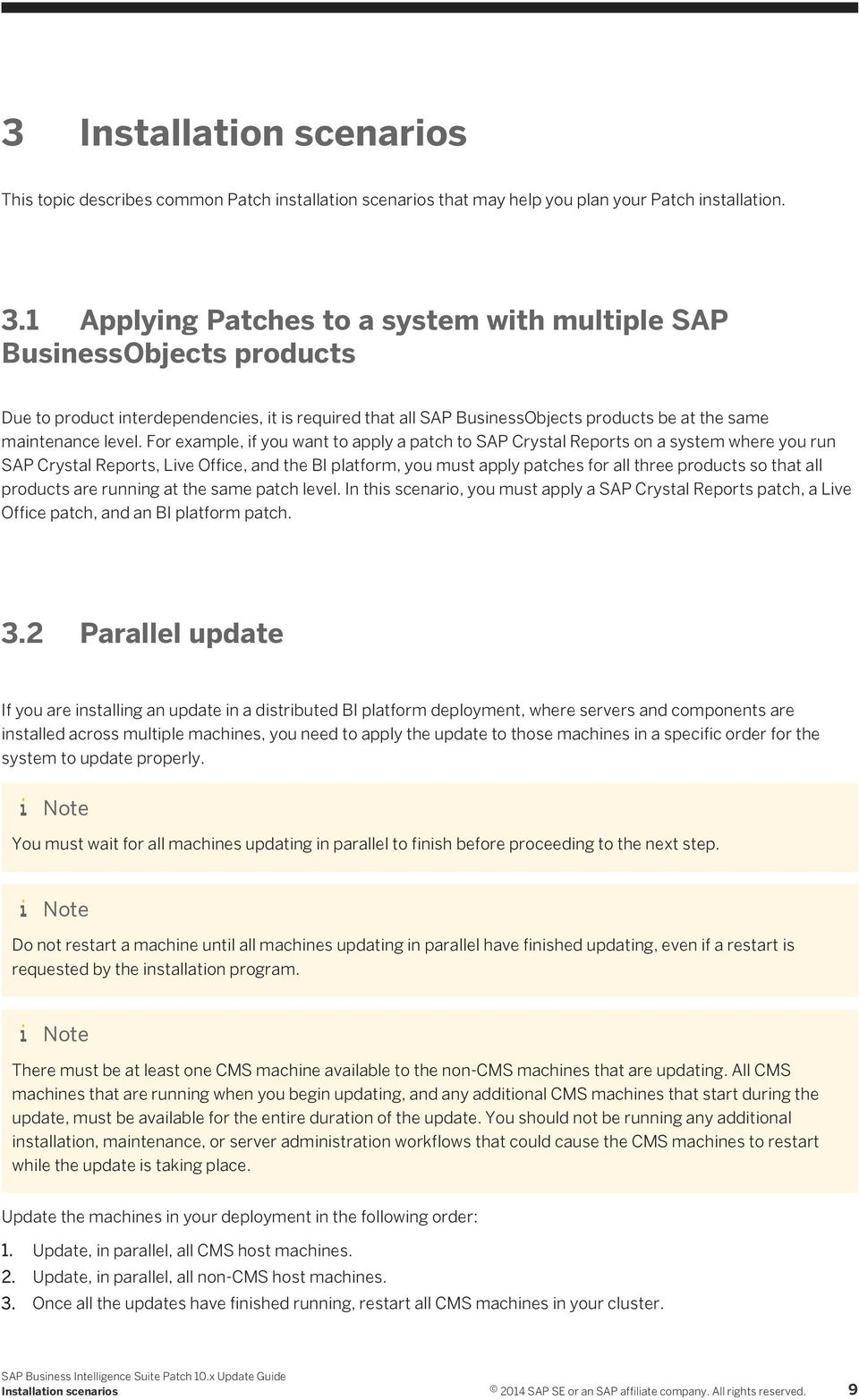 For example, if you want to apply a patch to SAP Crystal Reports on a system where you run SAP Crystal Reports, Live Office, and the BI platform, you must apply patches for all three products so that