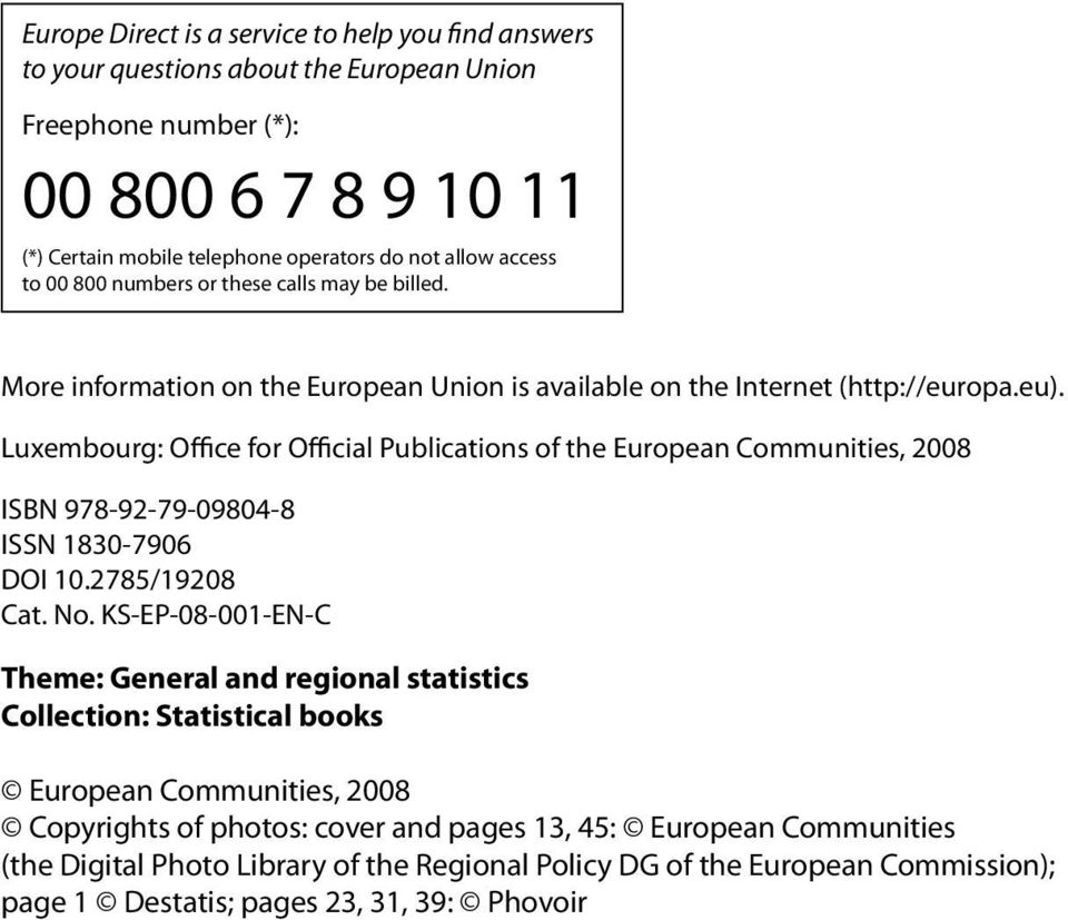 Luxembourg: Office for Official Publications of the European Communities, 2008 ISBN 978-92-79-09804-8 ISSN 1830-7906 DOI 10.2785/19208 Cat. No.