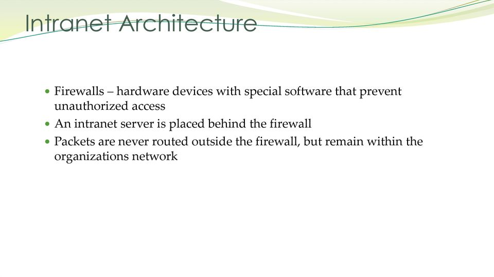 intranet server is placed behind the firewall Packets are