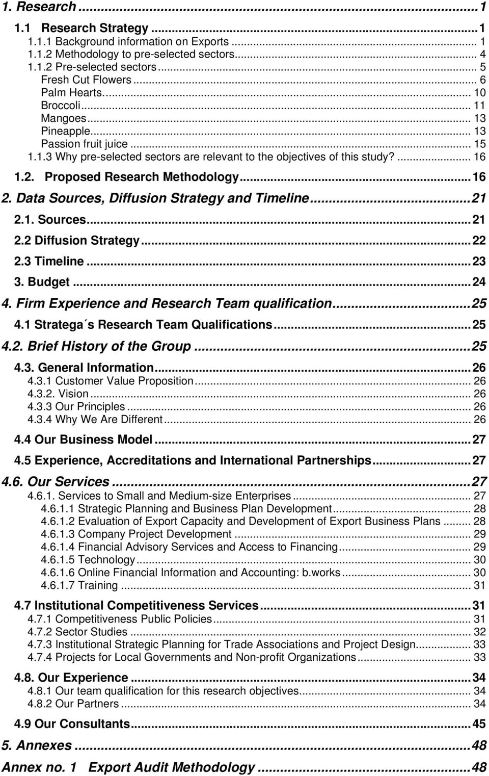 Data Sources, Diffusion Strategy and Timeline...21 2.1. Sources...21 2.2 Diffusion Strategy...22 2.3 Timeline...23 3. Budget...24 4. Firm Experience and Research Team qualification...25 4.