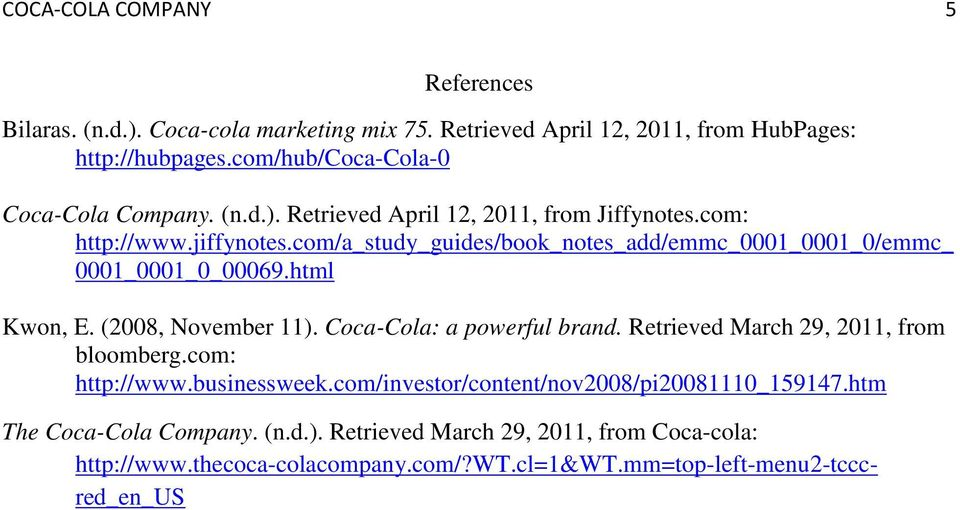com/a_study_guides/book_notes_add/emmc_0001_0001_0/emmc_ 0001_0001_0_00069.html Kwon, E. (2008, November 11). Coca-Cola: a powerful brand.