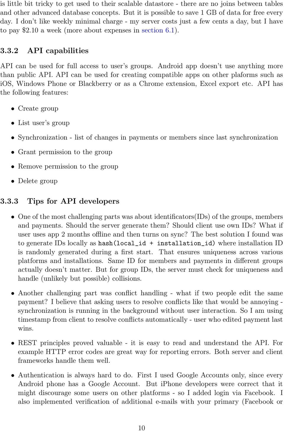 3.2 API capabilities API can be used for full access to user s groups. Android app doesn t use anything more than public API.