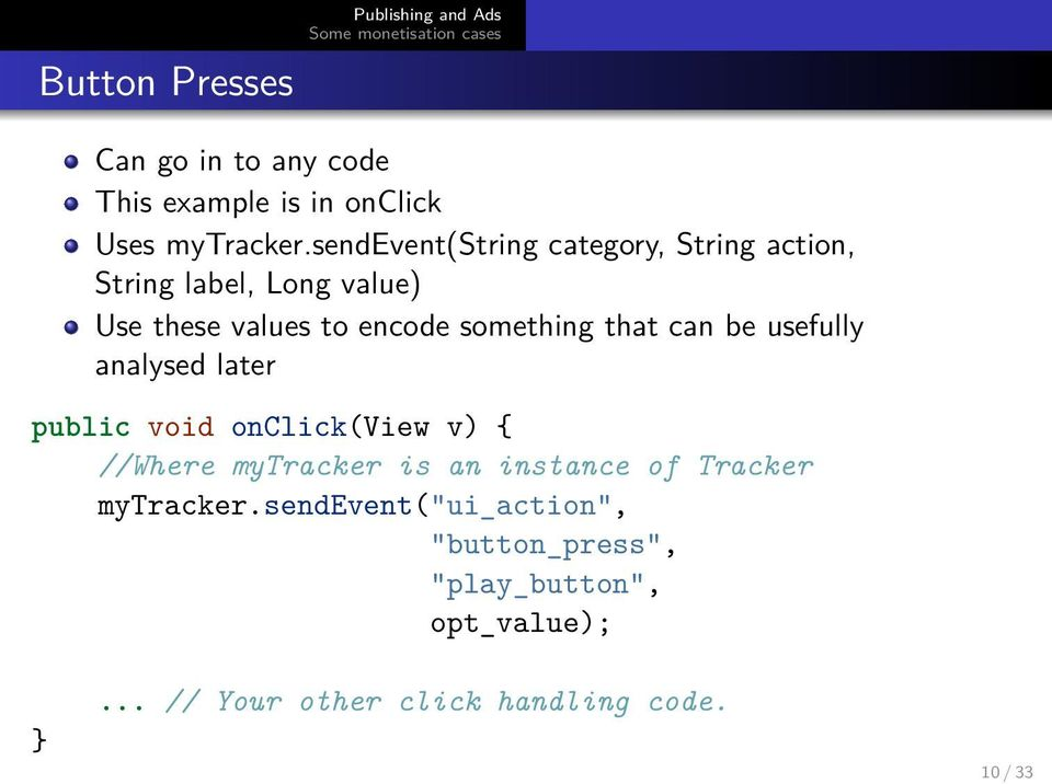that can be usefully analysed later public void onclick(view v) { //Where mytracker is an instance of