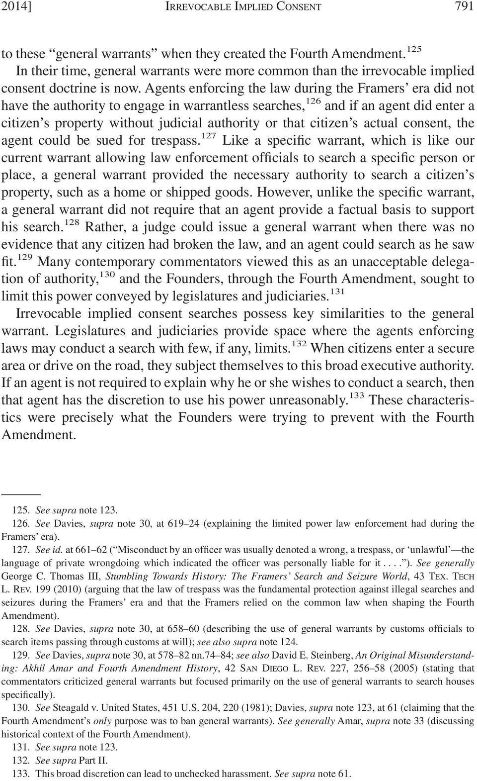 Agents enforcing the law during the Framers era did not have the authority to engage in warrantless searches, 126 and if an agent did enter a citizen s property without judicial authority or that