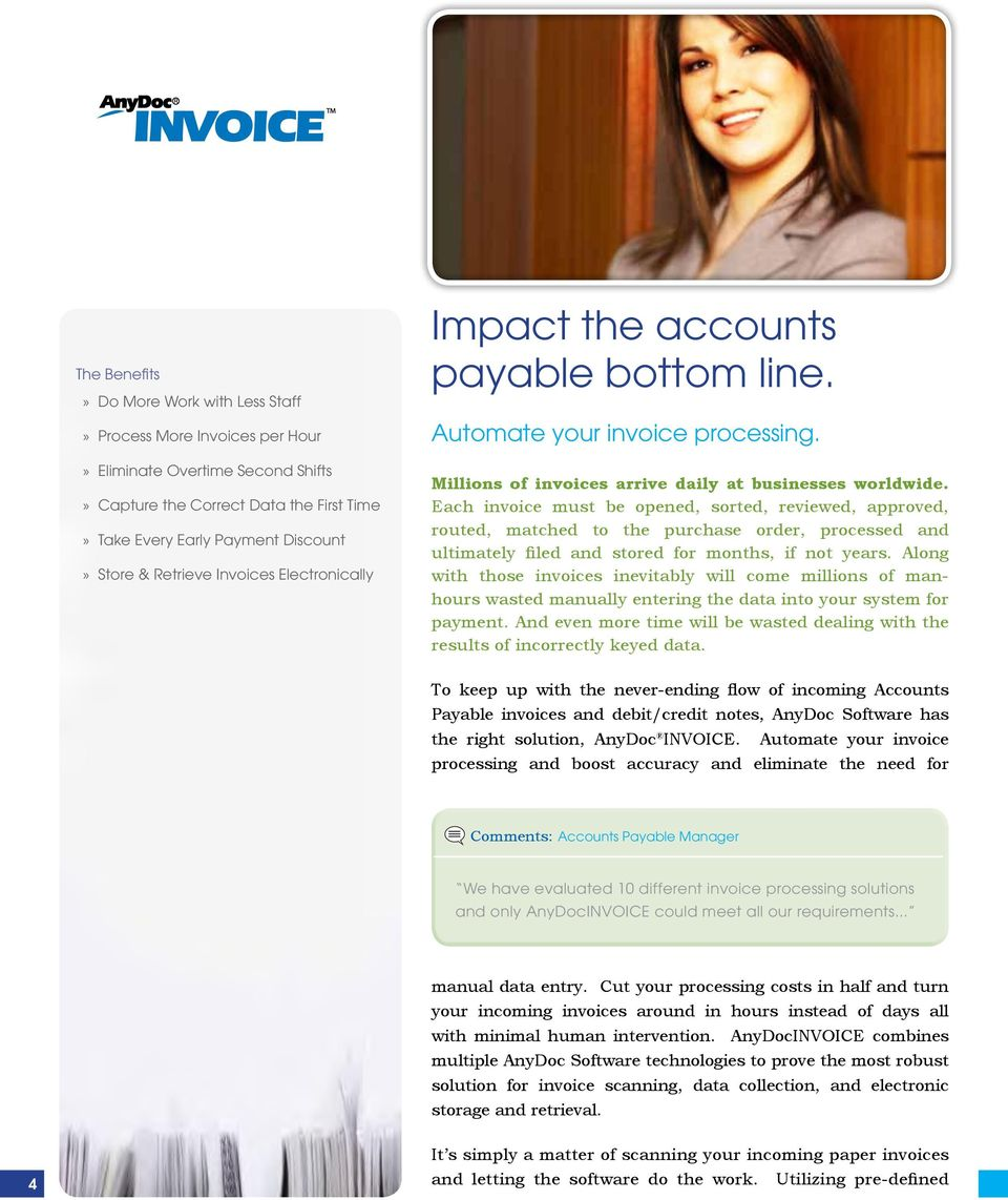 Each invoice must be opened, sorted, reviewed, approved, routed, matched to the purchase order, processed and ultimately filed and stored for months, if not years.